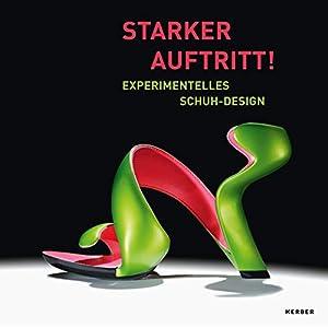 Starker Auftritt!: Experimentelles Schuh-Design (Kerber Culture)