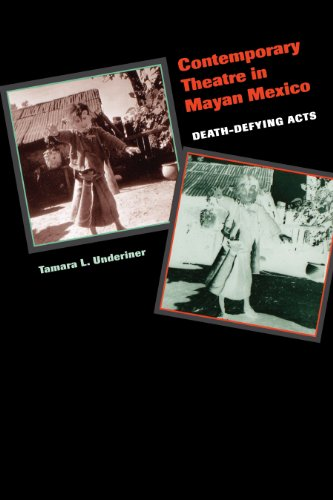 Contemporary Theatre in Mayan Mexico: Death-Defying Acts, by Tamara L. Underiner