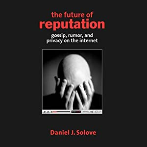 The Future of Reputation: Gossip, Rumor, and Privacy on the Internet | [Daniel J. Solove]