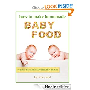How To Make Homemade Baby Food: Recipes For Naturally Healthy Babies