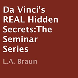 Da Vinci's REAL Hidden Secrets: The Seminar Series | [L.A. Braun]