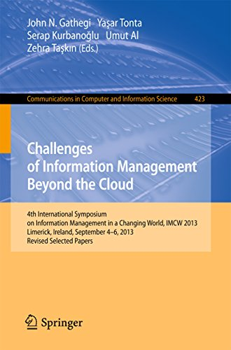 Challenges Of Information Management Beyond The Cloud: 4Th International Symposium On Information Management In A Changing World, Imcw 2013, Limerick, ... In Computer And Information Science)