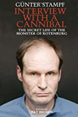 Interview with a Cannibal: The Secret Life of the Monster of Rotenburg