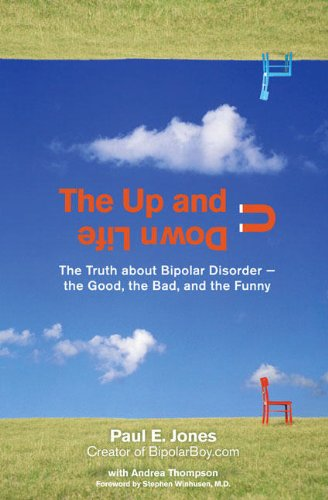 The Up And Down Life: The Truth About Bipolar Disorder--The Good, The Bad, And The Funny (Lynn Sonberg Books)