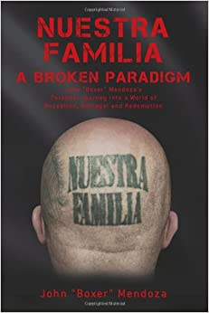 "Nuestra Familia - A Broken Paradigm: John ""Boxer"" Mendoza's Personal"