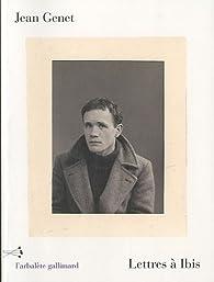 Lettres à Ibis par Jean Genet