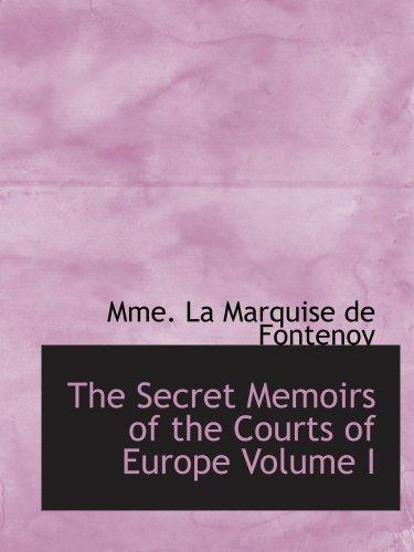 The Secret Memoirs of the Courts of Europe  Volume I: William II  Germany; Francis Joseph  Austria-Hunga