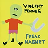 Freak Magnet Violent Femmes