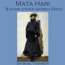 Mata Hari and Some Other Women Spies (       UNABRIDGED) by Basil Thomson Narrated by Cathy Dobson