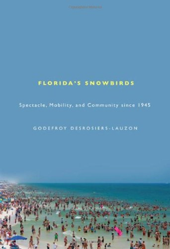 Florida's Snowbirds: Spectacle, Mobility, and Community since 1945