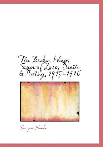 The Broken Wing; Songs of Love, Death & Destiny, 1915-1916