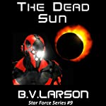 The Dead Sun: Star Force, Book 9 (       UNABRIDGED) by B. V. Larson Narrated by Mark Boyett