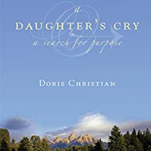 A Daughter's Cry: A Search for Purpose (       UNABRIDGED) by Doris Christian Narrated by Melissa Madole
