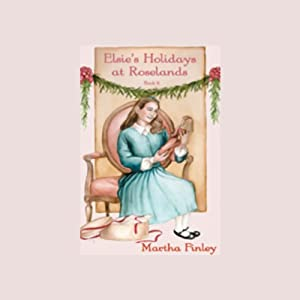 Elsie's Holidays at Roselands Audiobook