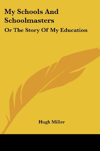 My Schools and Schoolmasters: Or the Story of My Education