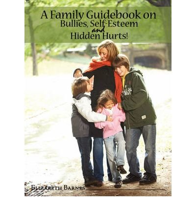 A Family Guidebook on Bullies, Self-Esteem & Hidden Hurts! (Paperback)
