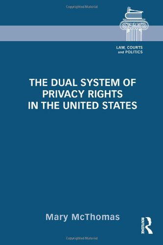 The Dual System of Privacy Rights in the United States (Law, Courts and Politics)