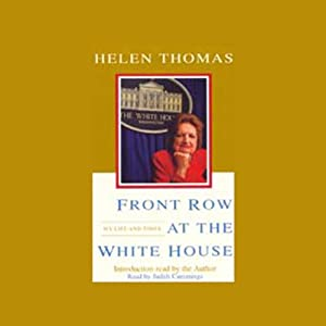 Front Row at the White House: My Life and Times | [Helen Thomas]
