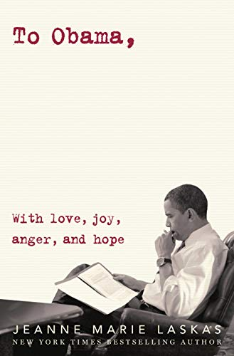 To Obama With Love, Joy, Anger, and Hope [Laskas, Jeanne Marie] (Tapa Dura)