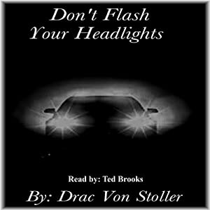 Don't Flash Your Headlights | [Drac Von Stoller]