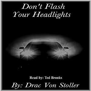 Don't Flash Your Headlights | [Drac Von Stoller]
