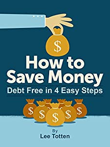 How to Save Money: Debt Free in 4 Easy Steps by Flying Owl Media