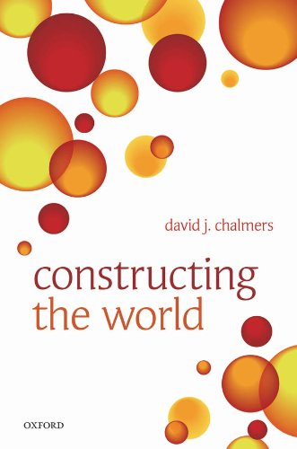 David J. Chalmers - Constructing the World