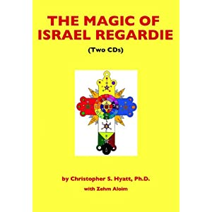 The Magic of Israel Regardie - Christopher S. Hyatt, Ph.D