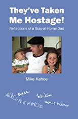 They've Taken Me Hostage! Reflections of a Stay-at-Home Dad