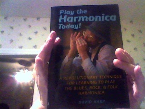 Play the Harmonica Today! ; a Revolutionary technique for blues, rock & folk harmonica