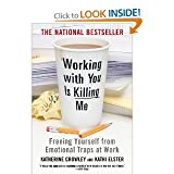 img - for Working With You Is Killing Me Freeing Yourself from Emotional Traps at Work - 2007 publication. book / textbook / text book