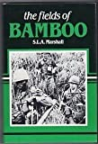 The Fields of Bamboo: Dong Tre, Trung Luong and Hoa Hui, Three Battles Just Beyond the South China Sea (Vietnam War, No 7) (0898390818) by Marshall, S. L. A.