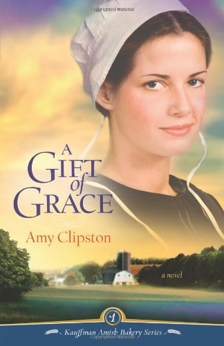 Image of A Gift of Grace: A Novel (Kauffman Amish Bakery Series)