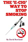 The E-Cig Way to Stop Smoking: How to St...