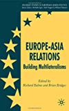 img - for Europe-Asia Relations: Building Multilateralisms (Palgrave Studies in European Union Politics) book / textbook / text book