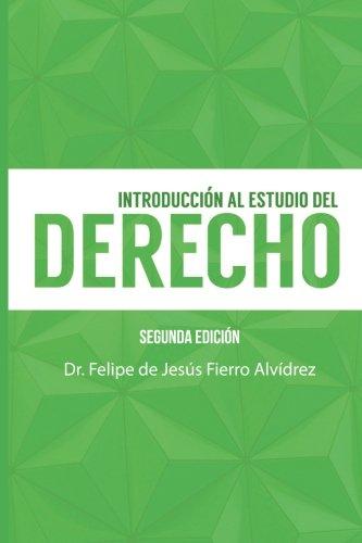 Introduccion al estudio del Derecho: Segunda Edicion  [Fierro Alvidrez, Felipe de Jesus] (Tapa Blanda)