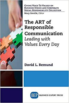 The Art Of Responsible Communication: Leading With Values Every Day (Giving Voice To Values On Business Ethics And Corporate Social Responsiblity Collection)