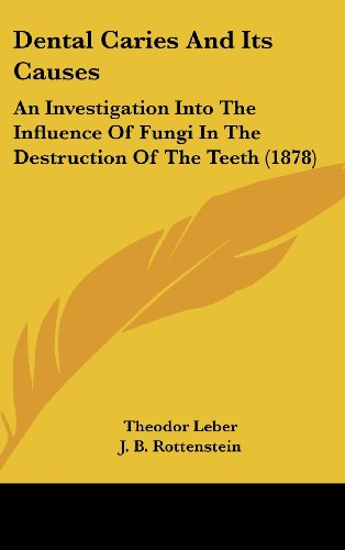 Dental Caries and Its Causes: An Investigation Into the Influence of Fungi in the Destruction of the Teeth (1878)