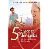 """Die f�nf Sprachen der Liebe. Wie Kommunikation in der Ehe gelingtvon """"Gary Chapman"""""""