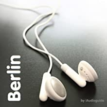 Bilingual Berlin Audio Guide for German Learners (       UNABRIDGED) by iAudioguide Narrated by Christian Büsen