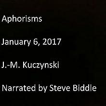 Aphorisms: January 6, 2017 Audiobook by J.-M. Kuczynski Narrated by Steve Biddle