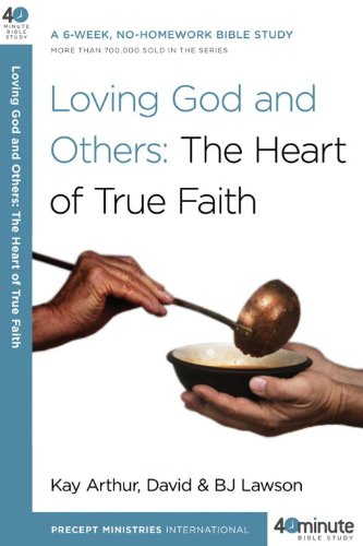 Loving God and Others: The Heart of True Faith (40-Minute Bible Studies)