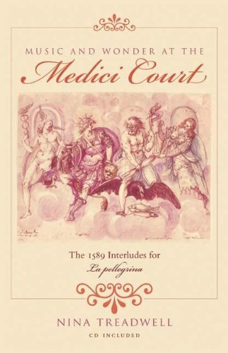 Music and Wonder at the Medici Court: The 1589 Interludes for La Pellegrina (Musical Meaning and Interpretation)