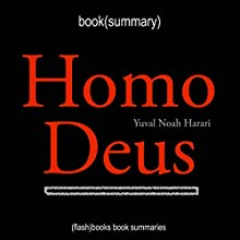 Summary of Homo Deus by Yuval Noah Harari Audiobook by  Flash Books Narrated by Dean Bokhari