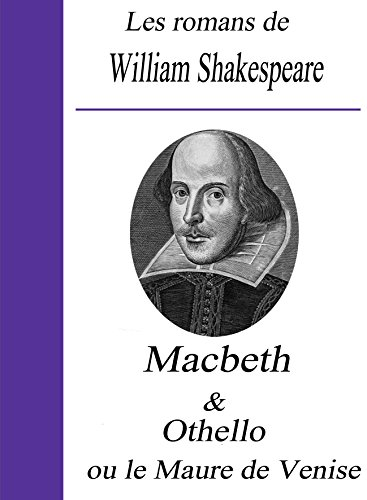 William Shakespeare - Les romans de William Shakespeare /. Macbeth et Othello ou le Maure de Venise (French Edition)