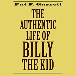 The Authentic Life of Billy the Kid | [Pat F. Garrett]