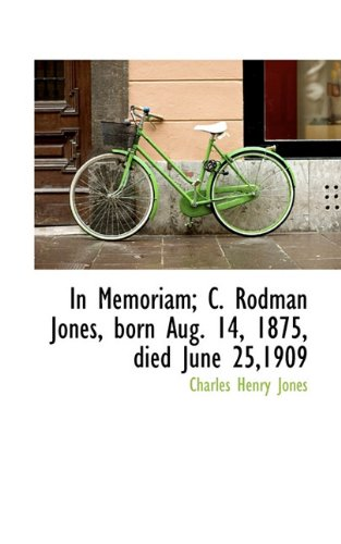 In Memoriam; C. Rodman Jones, born Aug. 14, 1875, died June 25,1909