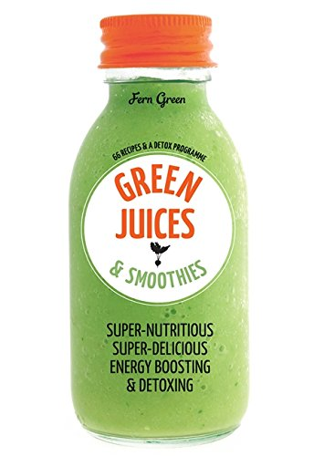 Green Juices & Smoothies: 66 Recipes and a Detox Programm by Fern Green