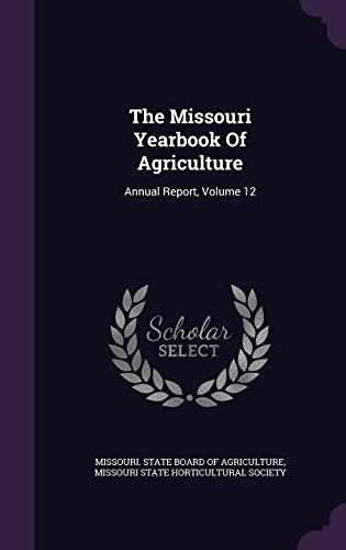 The Missouri Yearbook Of Agriculture: Annual Report, Volume 12