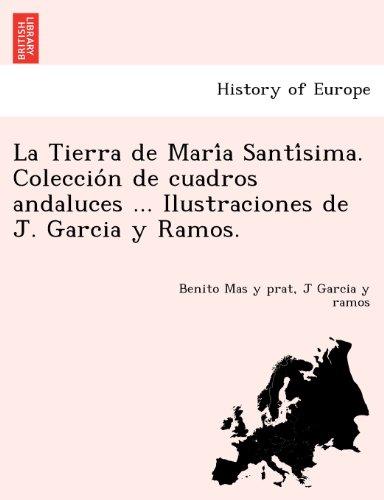 La Tierra de Maria Santisima. Coleccion de cuadros andaluces ... Ilustraciones de J. Garcia y Ramos.